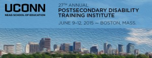 UConn Neag School of Education - 27th Annual Postsecondary Disability Training Institute - June 9-12, 2015 in Boston, Mass.